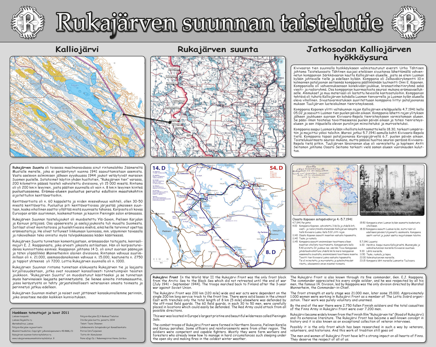 Kuvassa on esimerkinomaisesti yksi maastoon sijoitetuista opastauluista. Tauluissa on yleiskuvaus karttoineen Rukajärven suunnan taisteluista ja lisäksi kyseisen taulun sijoituspaikkaan liittyvä tarkennettu kuvaus.